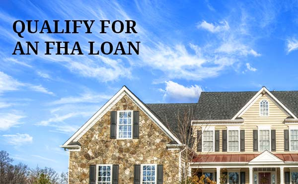 FHA home loans - How to qualify for FHA to buy a home