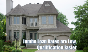 Jumbo mortgage rates are low, jumbo loan qualification easier