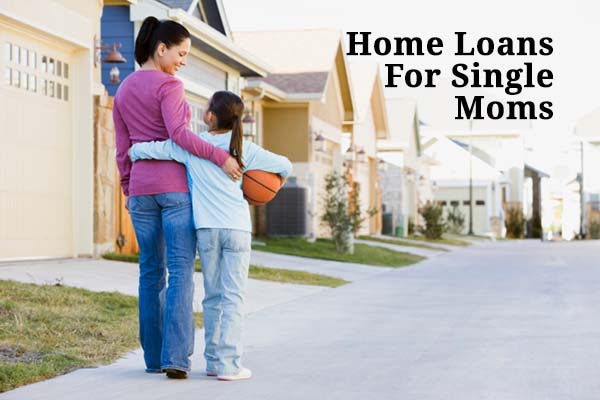 Home loans for single moms