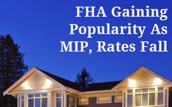 FHA gaining popularity as MIP and rates drop