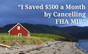 $500 per month savings by cancelling FHA MIP