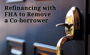 Remove a Co-borrower with an FHA Streamline Refinance
