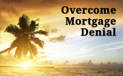 Overcome mortgage denial.