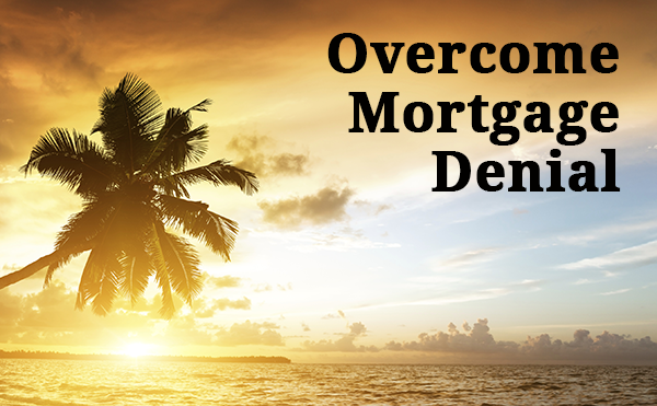 Overcome mortgage denial.