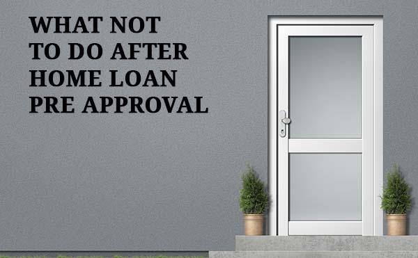 Common Home Loan Pre Approval Mistakes To Avoid