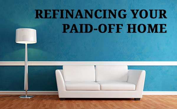 Cash out refinance for a paid off home