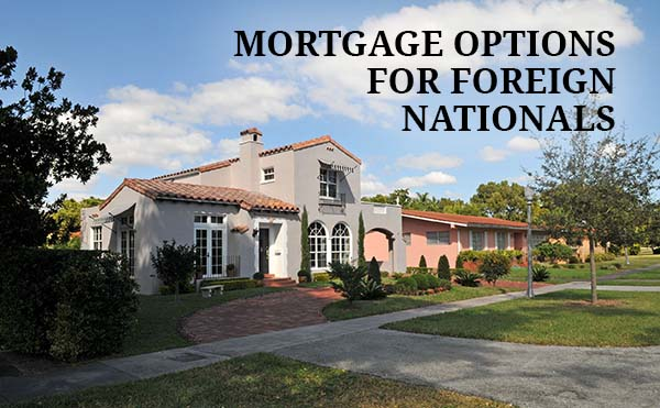 Foreign National Mortgage Options and Programs