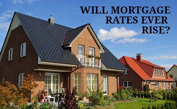 Will mortgage rates ever rise