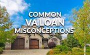 VA Loan Misconceptions