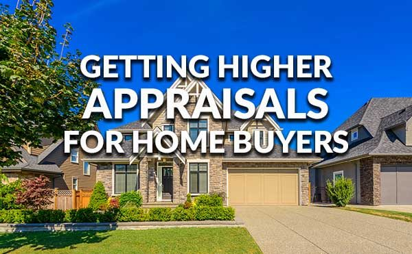 How To Get A Higher Appraisal On Homes