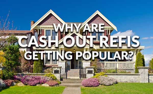 What's Behind the Cash-Out Refi Craze?