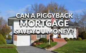 How Does A Piggyback Mortgage Cut Financing Costs?