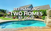 Refinancing two homes at the same time