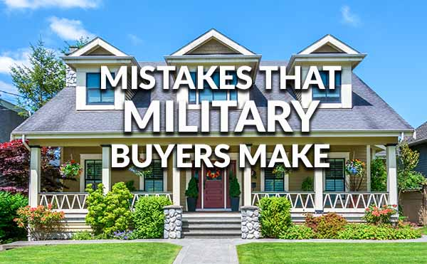 Biggest Mistakes Veteran and Active Military Homebuyers Make