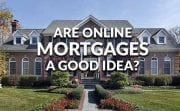 Is Getting an Online Mortgage The Right Choice for You?