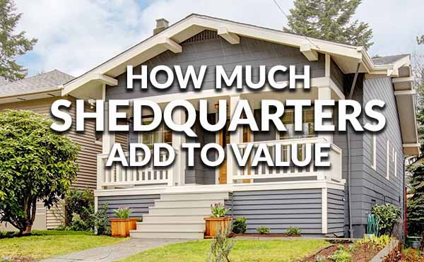 Shedquarters add value to home sales and home owners