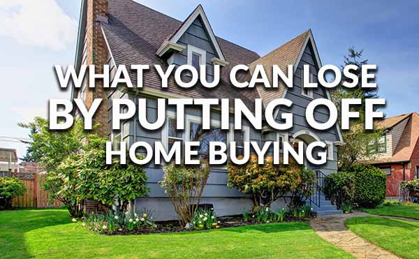 What You Could Lose when Postponing the Buying of a Home