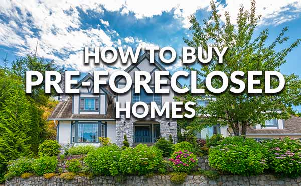 What is a pre-foreclosed property, and how do you buy one?