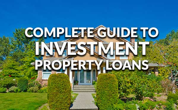complete guide to investment property loans