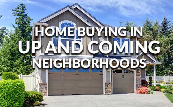 home buying in up and coming neighborhoods