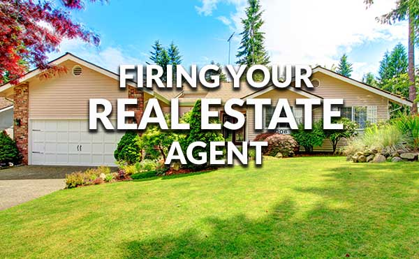 Steps to firing your real estate agent