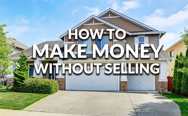 Ways to make money off your home without selling